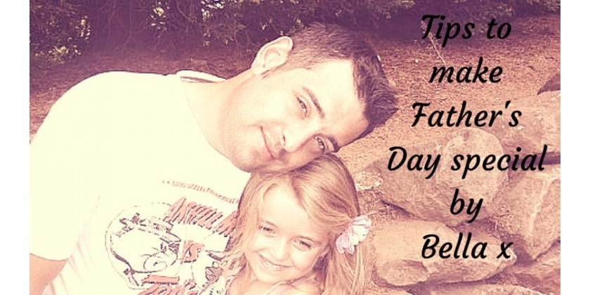 Tips to Make Fathers Day Special, by Bella